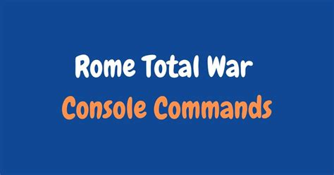Rome Total War Console Commands : Working Cheat Codes[2020]